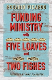 Funding Ministry with Five Loaves and Two Fishes ebook by Rosario Picardo,Mike Slaughter