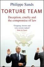 Torture Team - Uncovering war crimes in the land of the free ebook by Philippe Sands