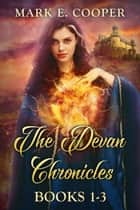 Devan Chronicles Series: Books 1-3 ebook by Mark E. Cooper