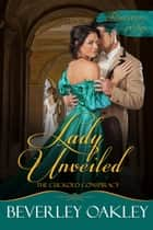 Lady Unveiled: The Cuckold Conspiracy ebook by Beverley Oakley