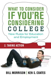 What To Consider if You're Considering College — Taking Action ebook by Bill Morrison,Ken S. Coates