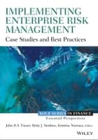 Implementing Enterprise Risk Management - Case Studies and Best Practices ebook by John Fraser, Betty Simkins, Kristina Narvaez
