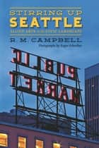 Stirring Up Seattle ebook by R. M. Campbell,Roger Schreiber