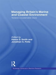 Managing Britain's Marine and Coastal Environment - Towards a Sustainable Future ebook by Jonathan Potts,Hance D. Smith