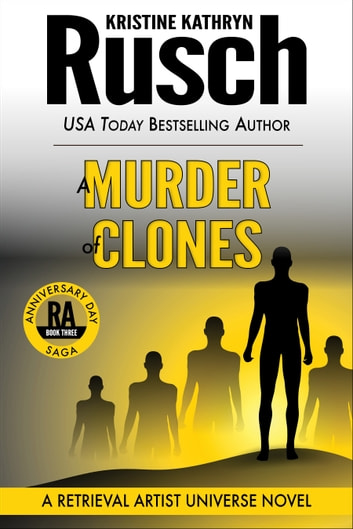 A Murder of Clones: A Retrieval Artist Universe Novel - Book Three of the Anniversary Day Saga ebook by Kristine Kathryn Rusch