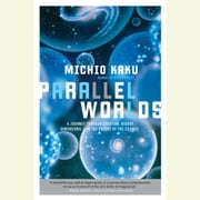Parallel Worlds - A Journey Through Creation, Higher Dimensions, and the Future of the Cosmos audiobook by Michio Kaku