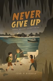 Never Give Up: Honch Wilson Adventure #2 ebook by John Nichols