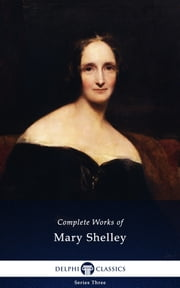 Complete Works of Mary Shelley (Delphi Classics) ebook by Mary Shelley,Delphi Classics