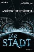 Die Stadt - Roman eBook by Andreas Brandhorst