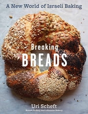 Breaking Breads - A New World of Israeli Baking--Flatbreads, Stuffed Breads, Challahs, Cookies, and the Legendary Chocolate Babka ebook by Uri Scheft,Raquel Pelzel