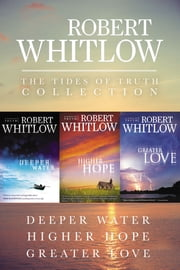 The Tides of Truth Collection - Deeper Water, Higher Hope, Greater Love ebook by Robert Whitlow