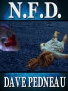 N.F.D. - A Whit Pynchon Mystery ebook by Dave Pedneau