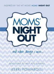 Moms' Night Out and Other Things I Miss - Devotions To Help You Survive ebook by Kerri Pomarolli