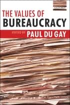 The Values of Bureaucracy ebook by Paul du Gay