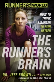 Runner's World The Runner's Brain - How to Think Smarter to Run Better ebook by Jeff Brown, Liz Neporent