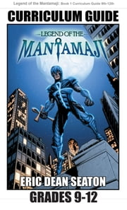 Legend of the Mantamaji: Book One Curriculum Guide Grades 9 to 12 ebook by Eric Dean Seaton, Sheila Unwin, Brandon Palas
