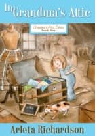 In Grandma's Attic ebook by Arleta Richardson, Patrice Barton