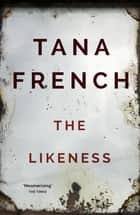 The Likeness - Dublin Murder Squad: 2 ebook by Tana French
