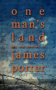 One Man's Land: The War Journal of James Porter ebook by James Porter