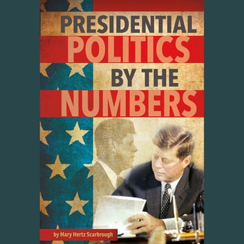 Presidential Politics by the Numbers audiobook by Mary Scarbrough