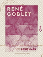 René Goblet - Ministre de l'instruction publique ebook by Louis Liard