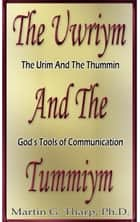 The Uwriym and the Tummiym ebook by Dr. Martin G Tharp PhD