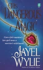 This Dangerous Magic ebook by Jayel Wylie