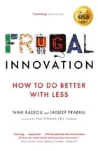 Frugal Innovation - How to do more with less - free e-short ebook by Navi Radjou, Jaideep Prabhu, Paul Polman