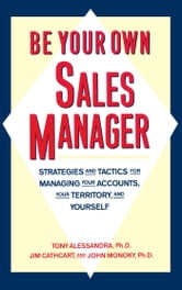 Be Your Own Sales Manager - Strategies And Tactics For Managing Your Accounts, Your Territory, And Yourself ebook by Tony Alessandra,Jim Cathcart,John Monoky