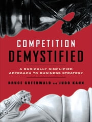 Competition Demystified - A Radically Simplified Approach to Business Strategy ebook by Bruce C. Greenwald,Judd Kahn