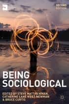Being Sociological ebook by Dr Steve Matthewman, Professor Bruce Curtis, Dr Catherine Lane West-Newman