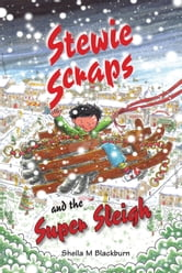 Stewie Scraps and the Super Sleigh ebook by Sheila Blackburn