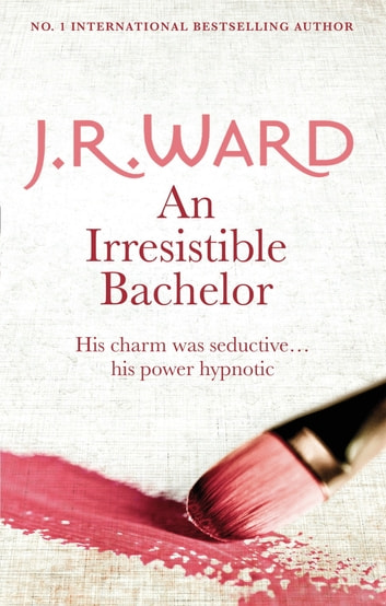 An Irresistible Bachelor eBook by J. R. Ward