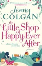 The Little Shop of Happy Ever After eBook by Jenny Colgan