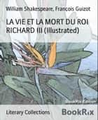 LA VIE ET LA MORT DU ROI RICHARD III (Illustrated) ebook by William Shakespeare, François Guizot