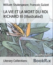 LA VIE ET LA MORT DU ROI RICHARD III (Illustrated) ebook by William Shakespeare,François Guizot