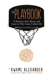 The Playbook - 52 Rules to Aim, Shoot, and Score in This Game Called Life ebook by Kwame Alexander, Mr. Thai Neave