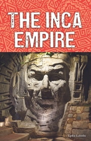 The Inca Empire - Super Science Facts - Social Science ebook by Lydia Lukidis