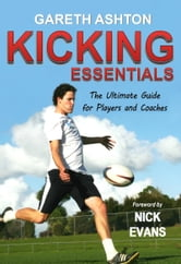 Kicking Essentials: The Ultimate Guide for Players and Coaches ebook by Gareth Ashton
