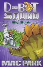 Big Stink: D-Bot Squad 4 ebook by Mac Park, James Hart