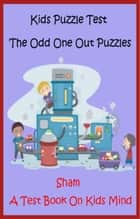 Kids Puzzle Test: The Odd One Out Puzzles ebook by Sham