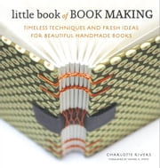 Little Book of Book Making - Timeless Techniques and Fresh Ideas for Beautiful Handmade Books ebook by Charlotte Rivers,Esther K. Smith