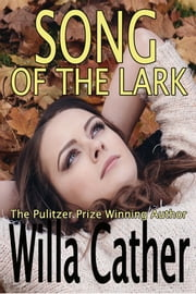 Song of the Lark - The Pulitzer Prize Winning Author ebook by Willa Cather