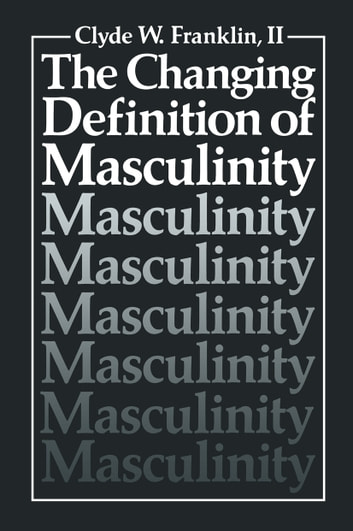 changing the meaning of masculinity essay Toxic masculinity is one of the ways in which patriarchy is harmful to men it refers to the socially-constructed attitudes that describe the masculine gender role as violent, unemotional, sexually aggressive, and so forth.
