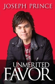 Unmerited Favor - Your supernatural advantage for a successful life ebook by Joseph Prince