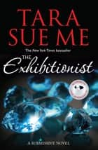 The Exhibitionist: Submissive 6 ebook by Tara Sue Me
