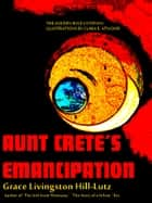 Aunt Crete's Emancipation ebook by