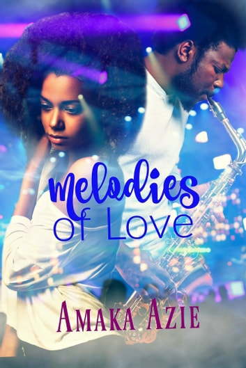 Melodies of Love ebook by Amaka Azie