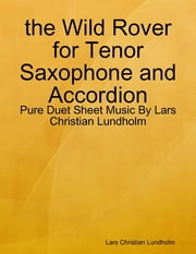 the Wild Rover for Tenor Saxophone and Accordion - Pure Duet Sheet Music By Lars Christian Lundholm ebook by Lars Christian Lundholm