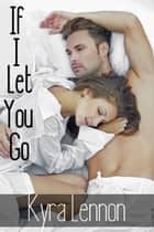 If I Let You Go ebook by Kyra Lennon